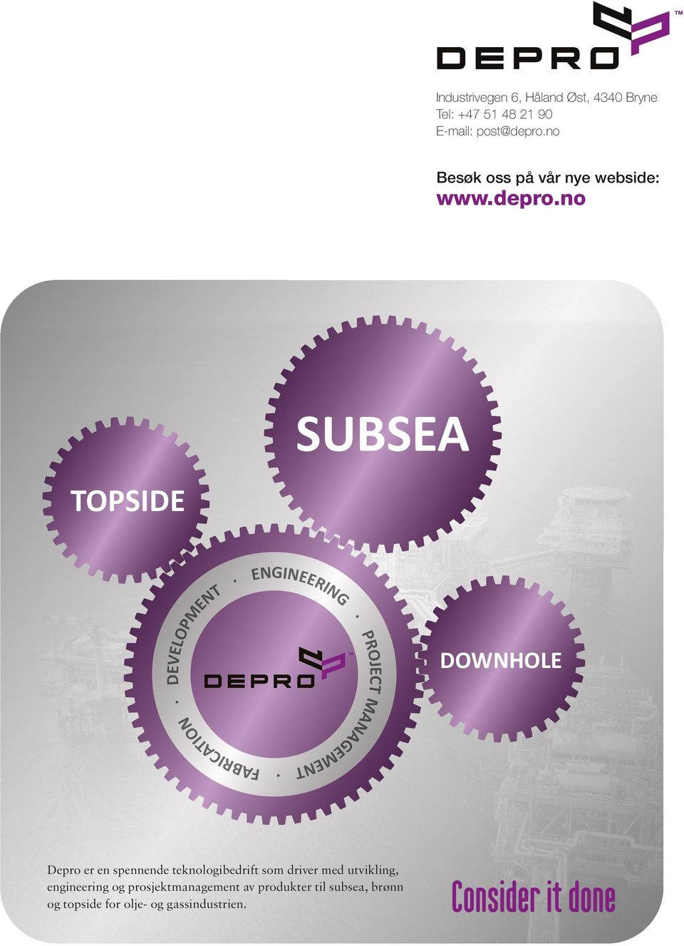 NO SUBSEA TOPSIDE DEVELOPMENT FABRICATION ENGINEERING PROJECT MANAGEMENT DOWNHOLE Depro er en spennende