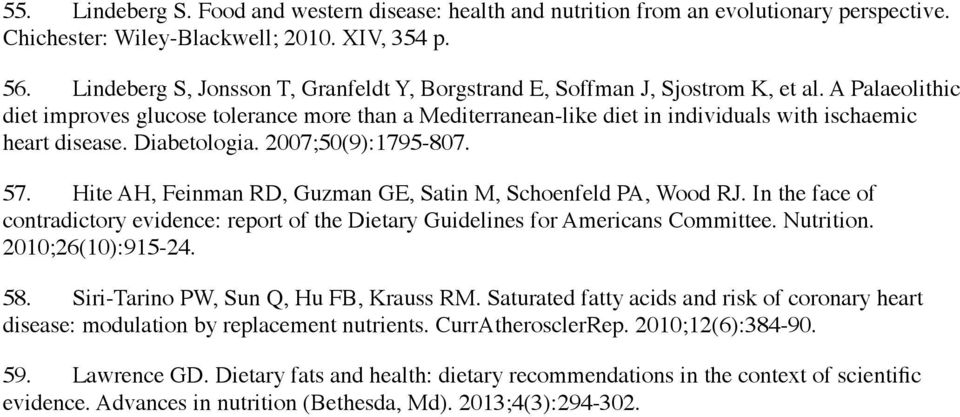A Palaeolithic diet improves glucose tolerance more than a Mediterranean-like diet in individuals with ischaemic heart disease. Diabetologia. 2007;50(9):1795-807. 57.