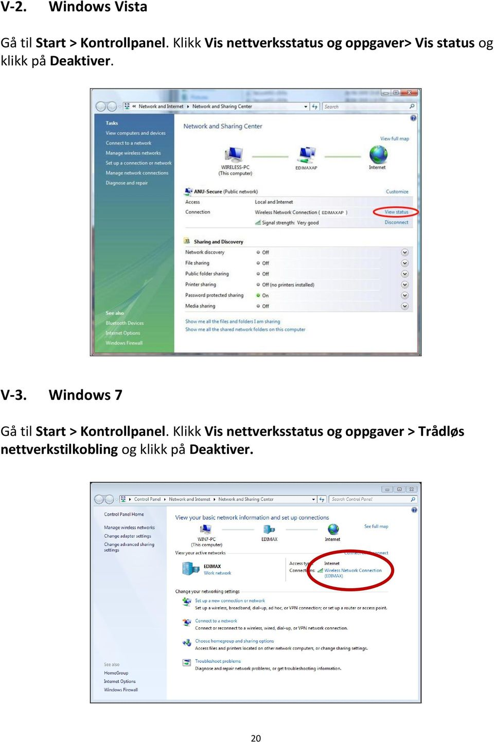Deaktiver. V-3. Windows 7 Gå til Start > Kontrollpanel.