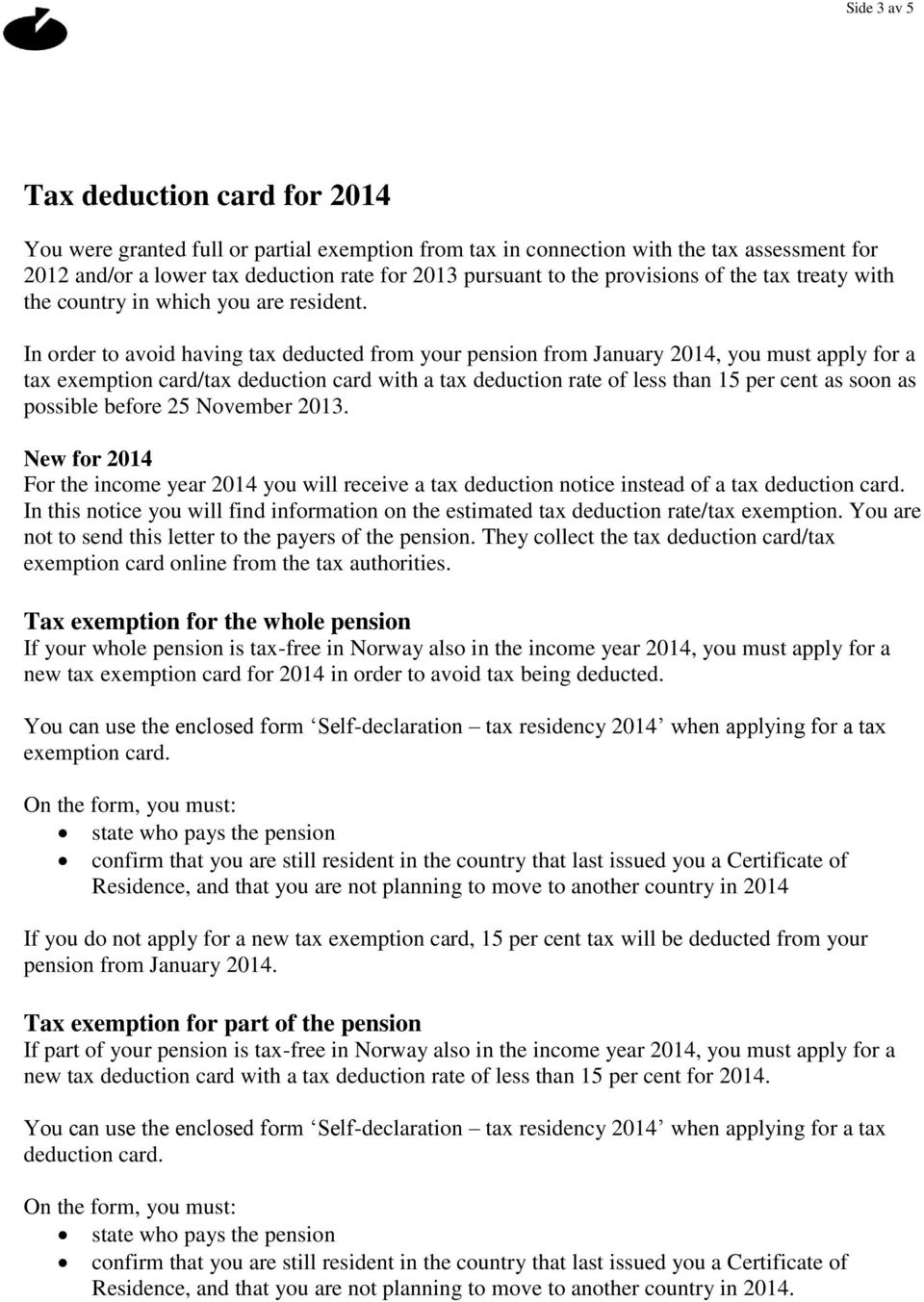 In order to avoid having tax deducted from your pension from January 2014, you must apply for a tax exemption card/tax deduction card with a tax deduction rate of less than 15 per cent as soon as