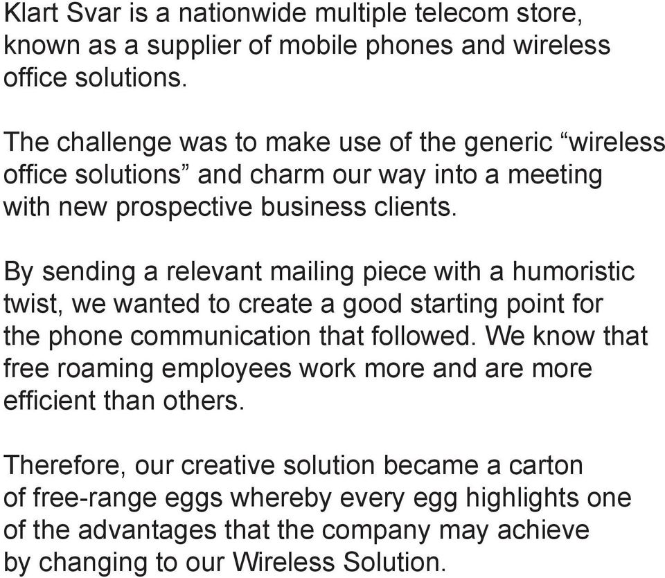 By sending a relevant mailing piece with a humoristic twist, we wanted to create a good starting point for the phone communication that followed.