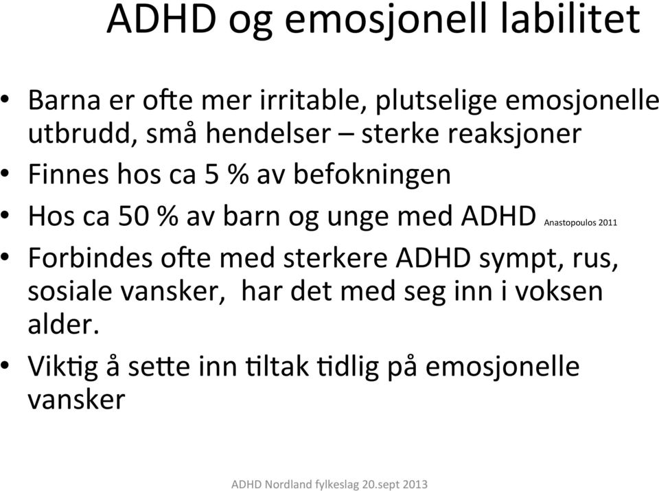 unge med ADHD Anastopoulos 2011 Forbindes oye med sterkere ADHD sympt, rus, sosiale
