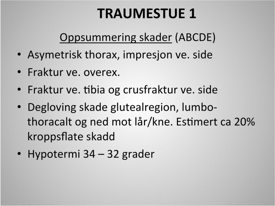 side Degloving skade glutealregion, lumbo- thoracalt og ned mot