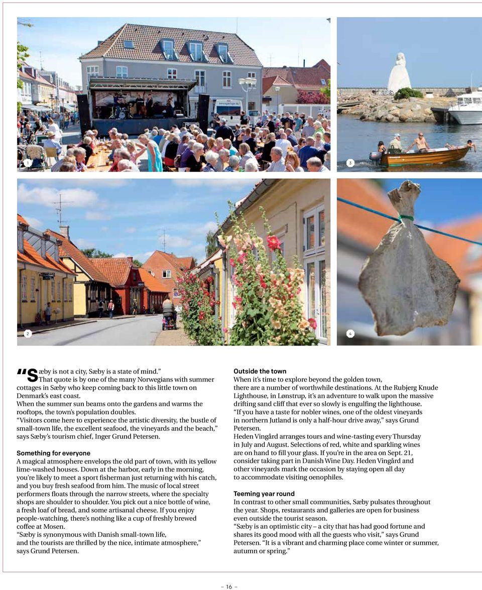 Visitors come here to experience the artistic diversity, the bustle of small-town life, the excellent seafood, the vineyards and the beach, says Sæby s tourism chief, Inger Grund Petersen.