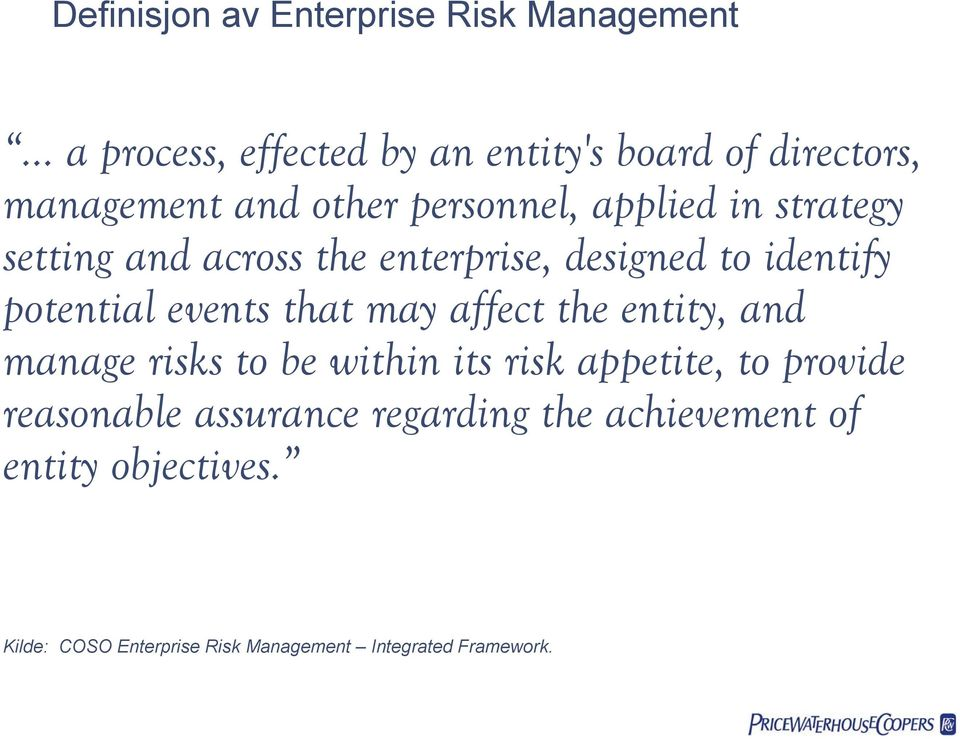 events that may affect the entity, and manage risks to be within its risk appetite, to provide reasonable