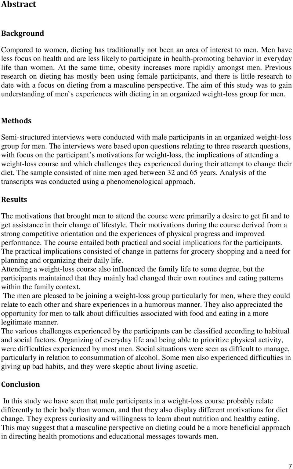 Previous research on dieting has mostly been using female participants, and there is little research to date with a focus on dieting from a masculine perspective.