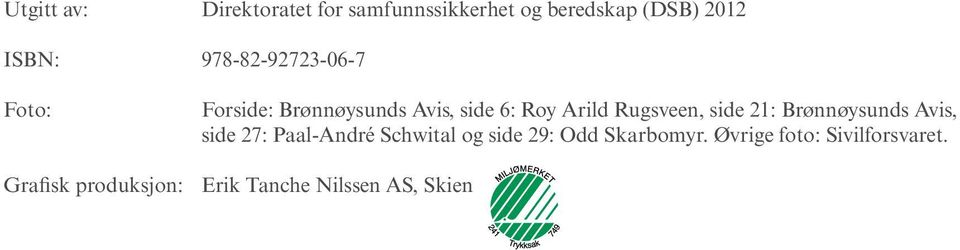 side 21: Brønnøysunds Avis, side 27: Paal-André Schwital og side 29: Odd