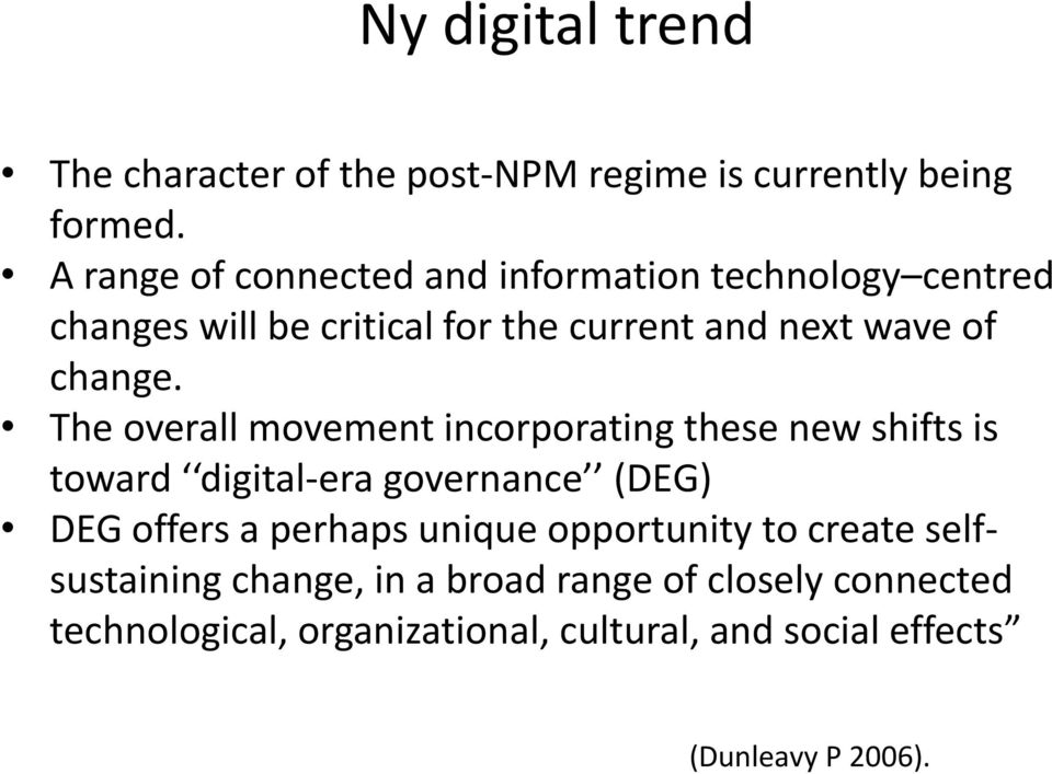 The overall movement incorporating these new shifts is toward digital-era governance (DEG) DEG offers a perhaps unique