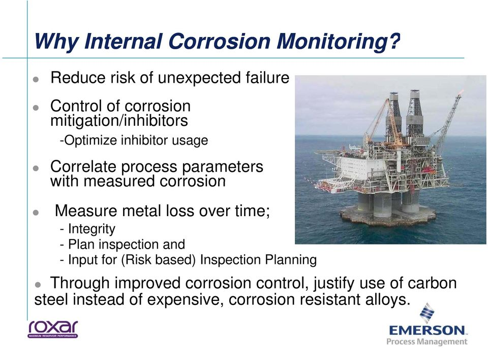 Correlate process parameters with measured corrosion Measure metal loss over time; - Integrity - Plan