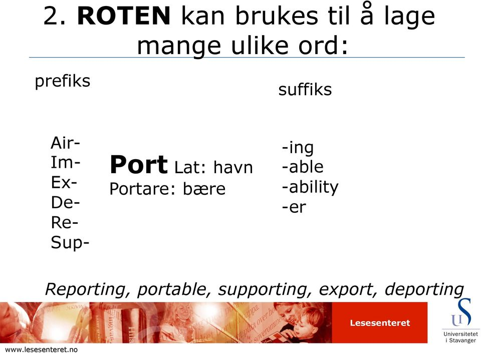 Lat: havn Portare: bære -ing -able -ability -er