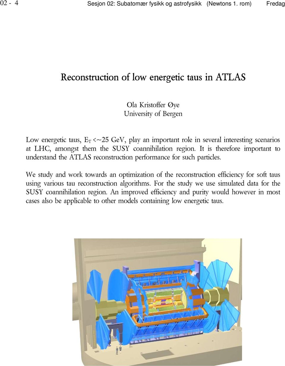 It is therefore important to understand the ATLAS reconstruction performance for such particles.