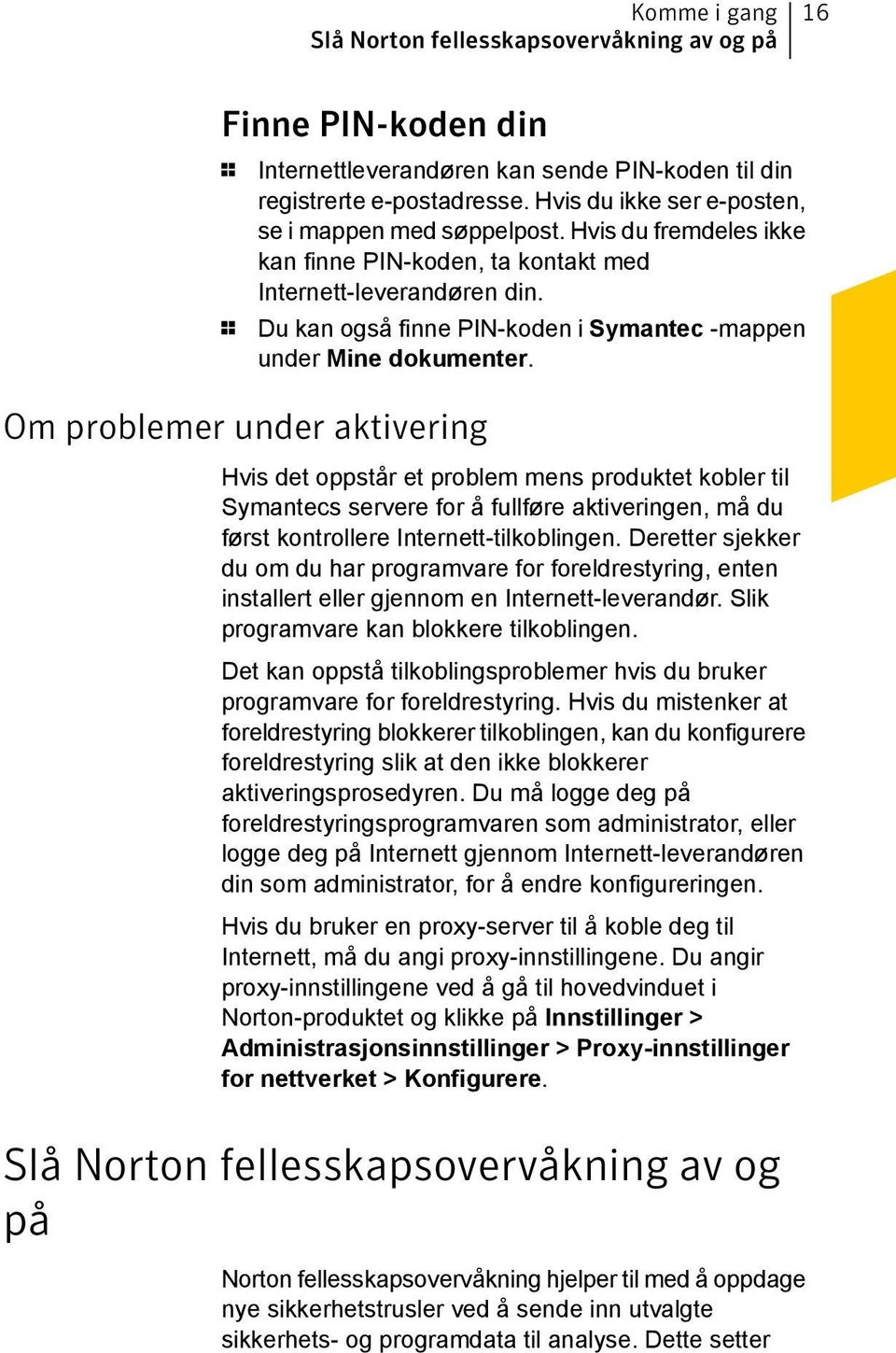 1 Du kan også finne PIN-koden i Symantec -mappen under Mine dokumenter.