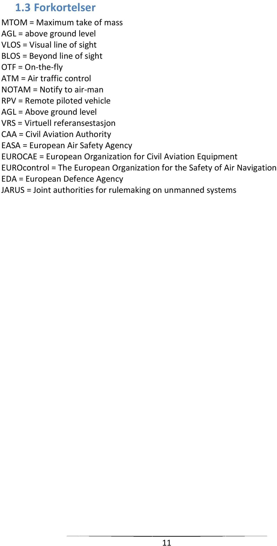 Civil Aviation Authority EASA = European Air Safety Agency EUROCAE = European Organization for Civil Aviation Equipment EUROcontrol = The