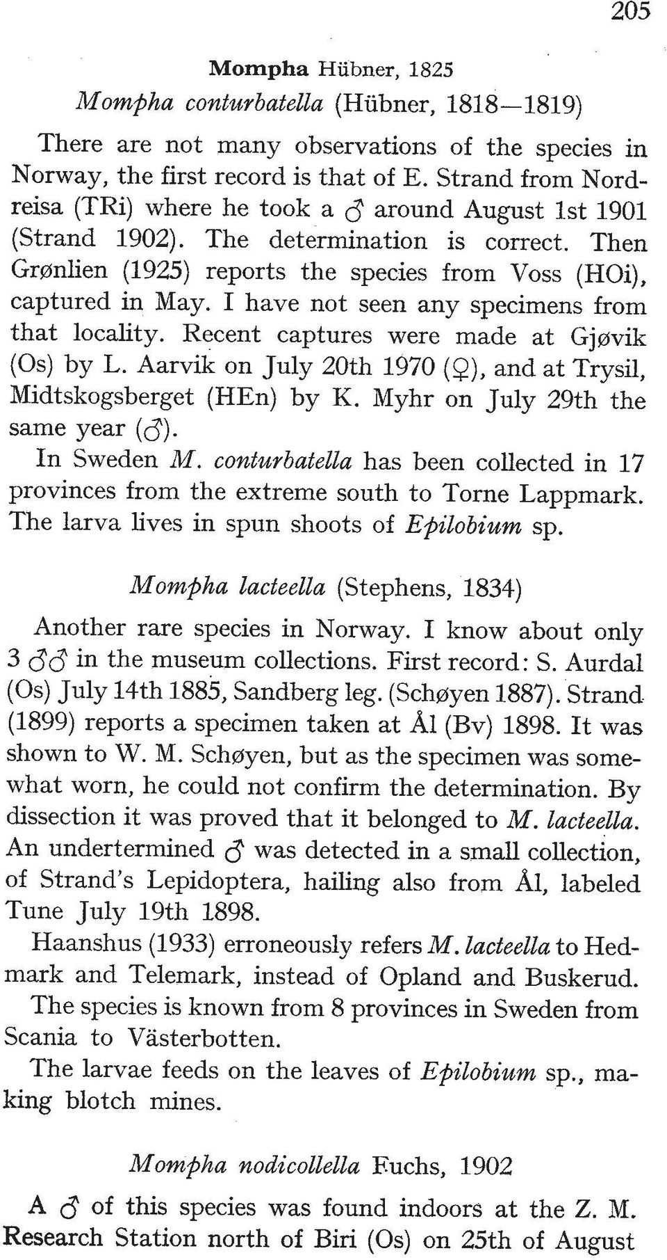I have not seen any specimens from that locality. Recent captures were made at Gj~vik (0s) by L. Aarvik on July 20th 1970 (Q), and at Trysil, Midtskogsberget (HEn) by K.