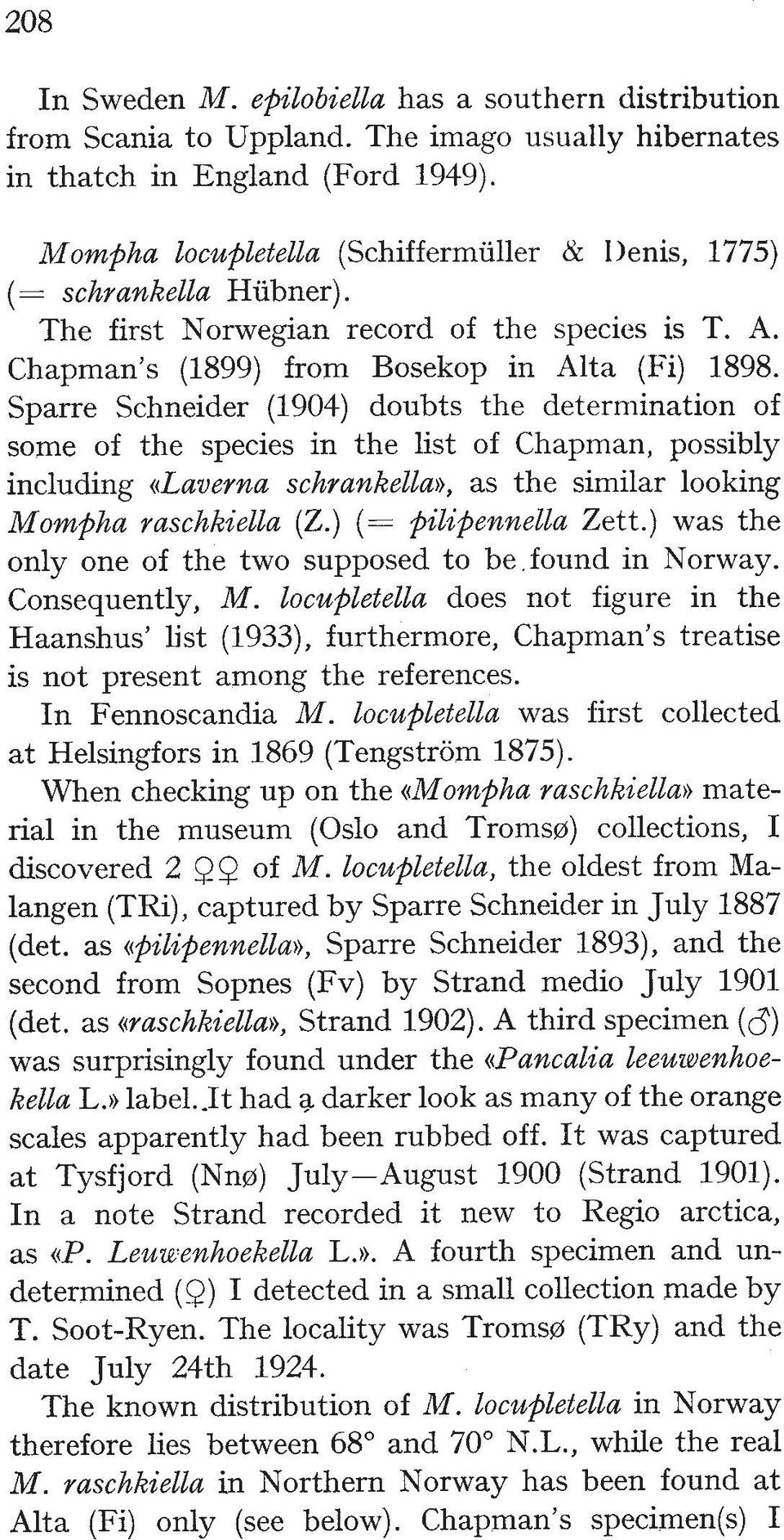 Sparre Schneider (1904) doubts the determination of some of the species in the list of Chapman, possibly including ((Lavernu schrankellao, as the similar looking Mompha raschkiella (2.
