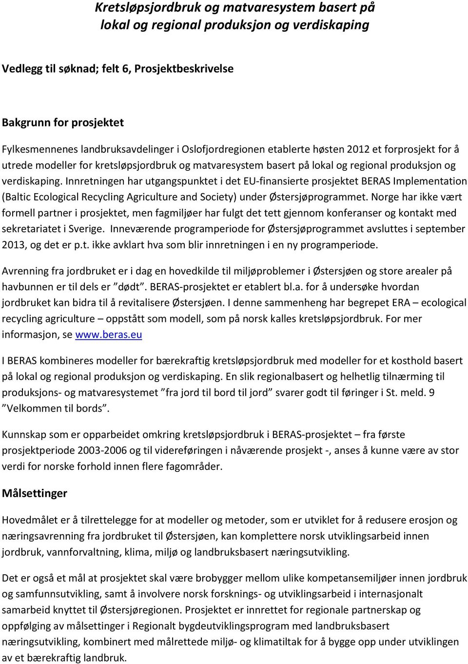 Innretningen har utgangspunktet i det EU-finansierte prosjektet BERAS Implementation (Baltic Ecological Recycling Agriculture and Society) under Østersjøprogrammet.