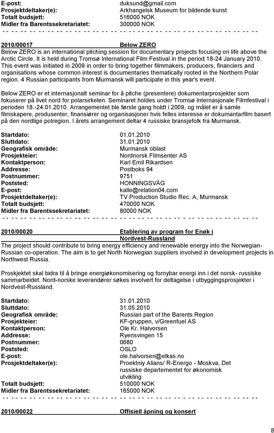 focusing on life above the Arctic Circle. It is held during Tromsø International Film Festival in the period 18-24 January 2010.