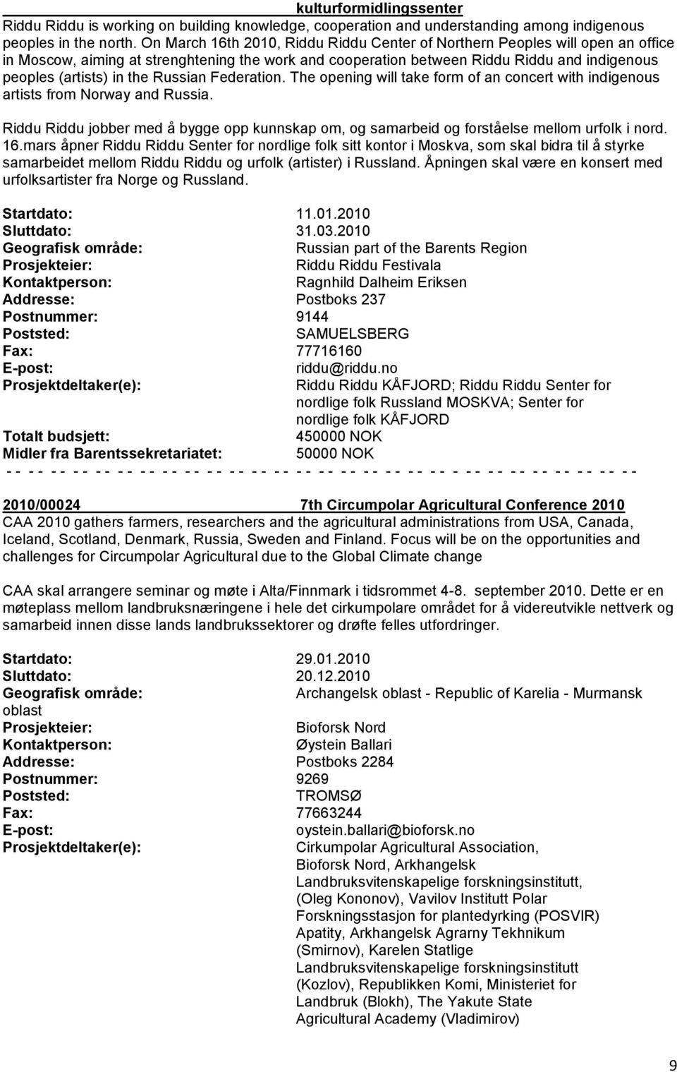 Russian Federation. The opening will take form of an concert with indigenous artists from Norway and Russia.