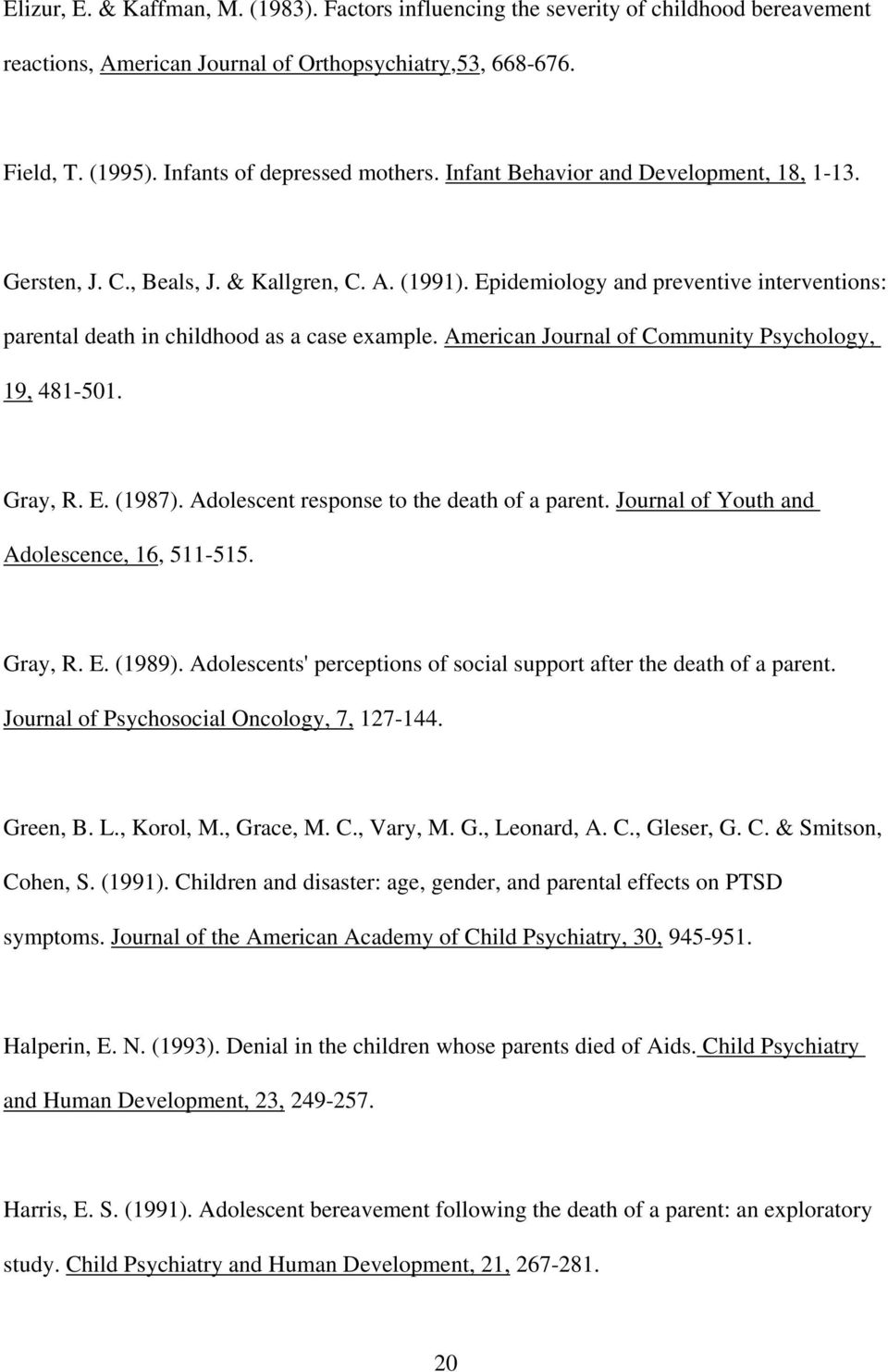 American Journal of Community Psychology, 19, 481-501. Gray, R. E. (1987). Adolescent response to the death of a parent. Journal of Youth and Adolescence, 16, 511-515. Gray, R. E. (1989).