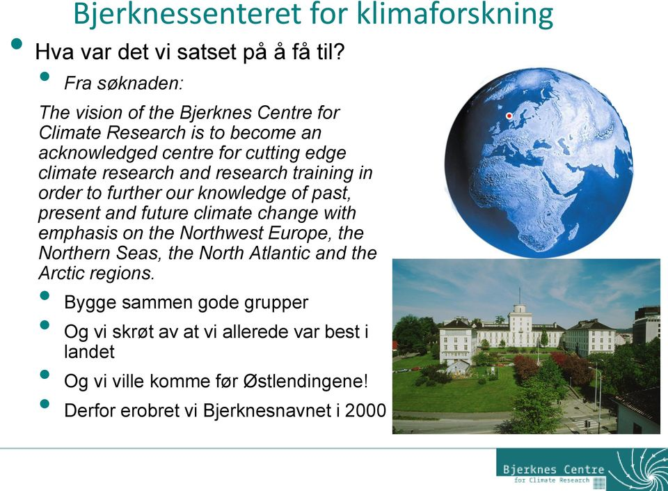 and research training in order to further our knowledge of past, present and future climate change with emphasis on the Northwest Europe,