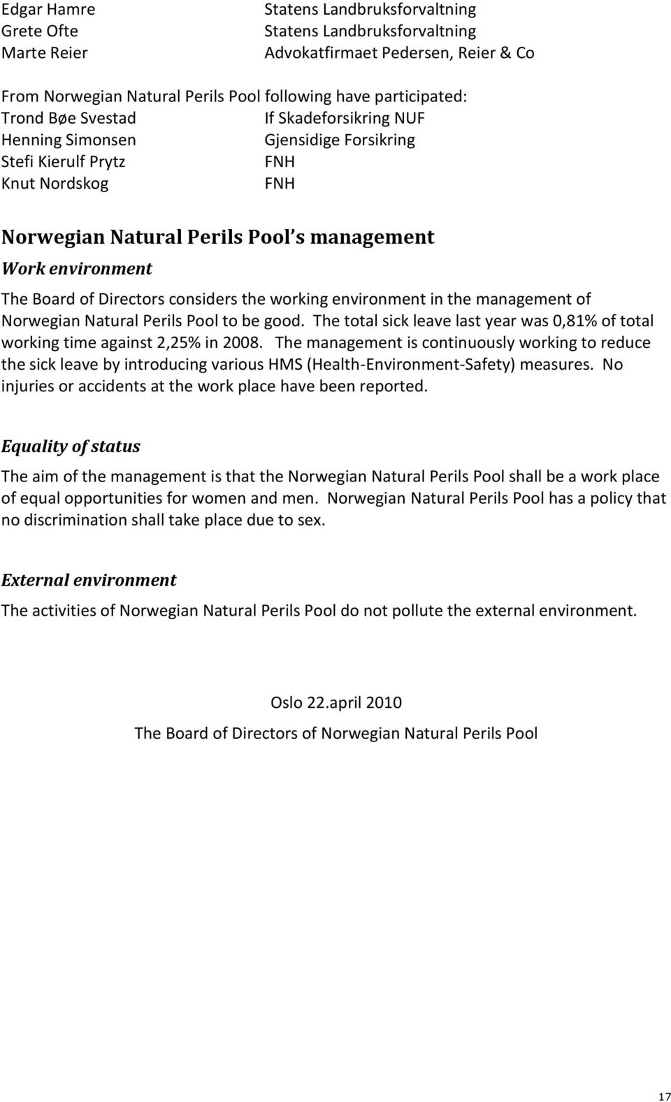 management of Norwegian Natural Perils Pool to be good. The total sick leave last year was 0,81% of total working time against 2,25% in 2008.