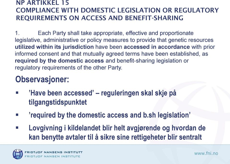 accessed in accordance with prior informed consent and that mutually agreed terms have been established, as required by the domestic access and benefit-sharing legislation or regulatory