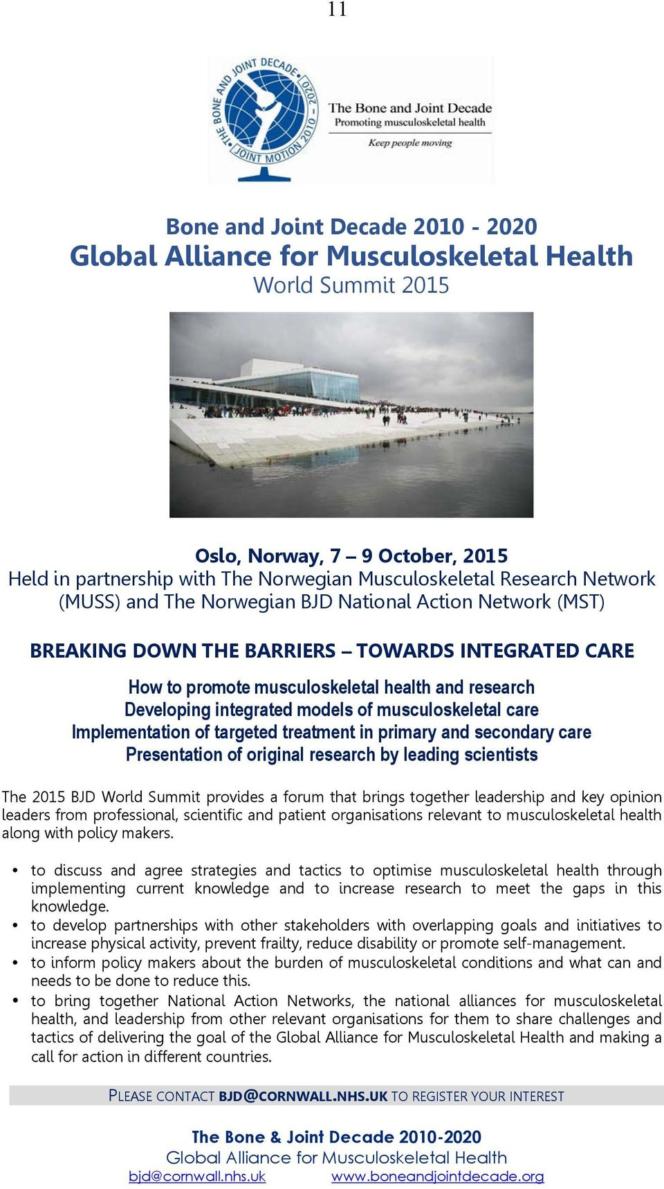 musculoskeletal care Implementation of targeted treatment in primary and secondary care Presentation of original research by leading scientists The 2015 BJD World Summit provides a forum that brings