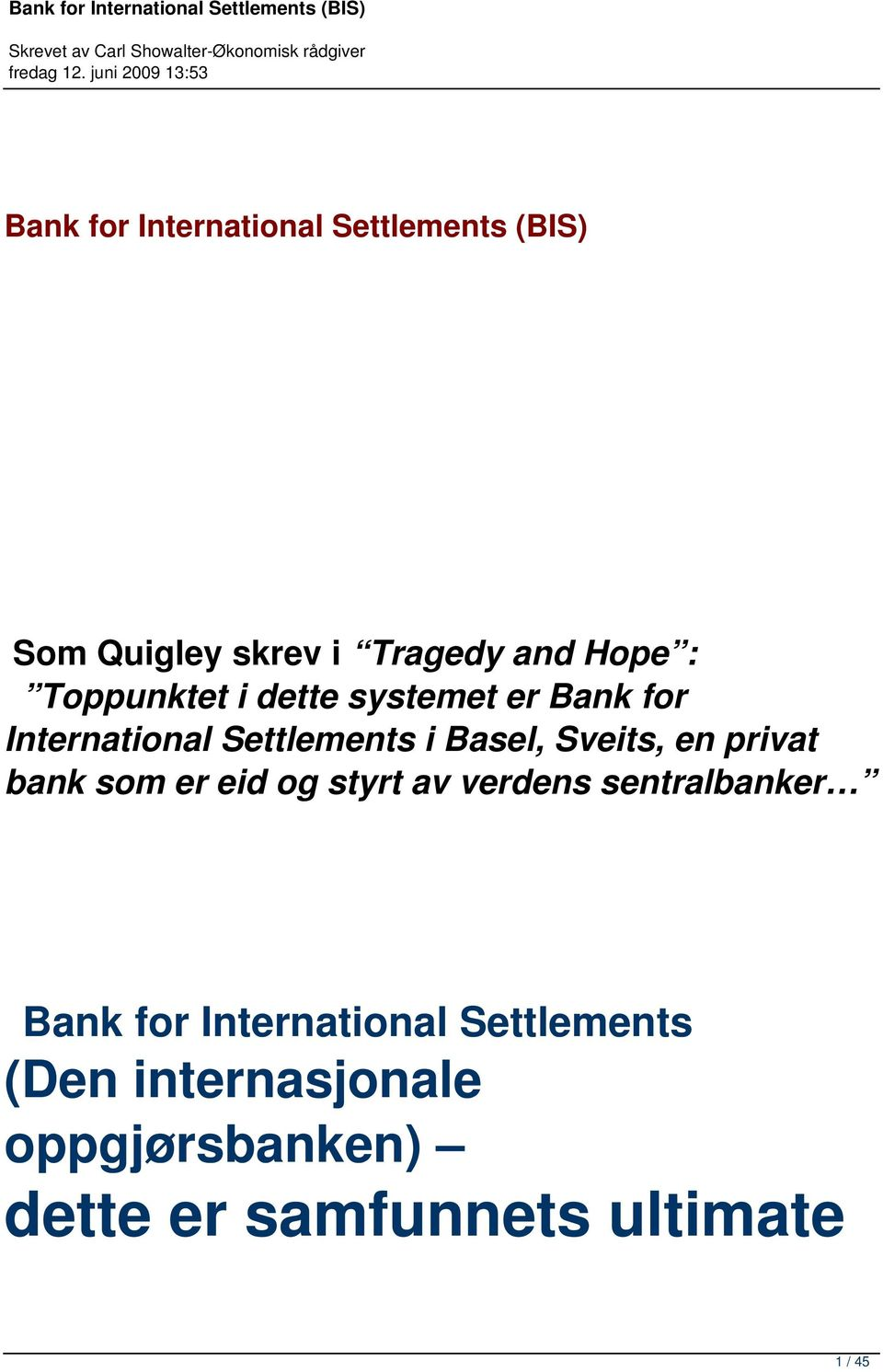 en privat bank som er eid og styrt av verdens sentralbanker Bank for International