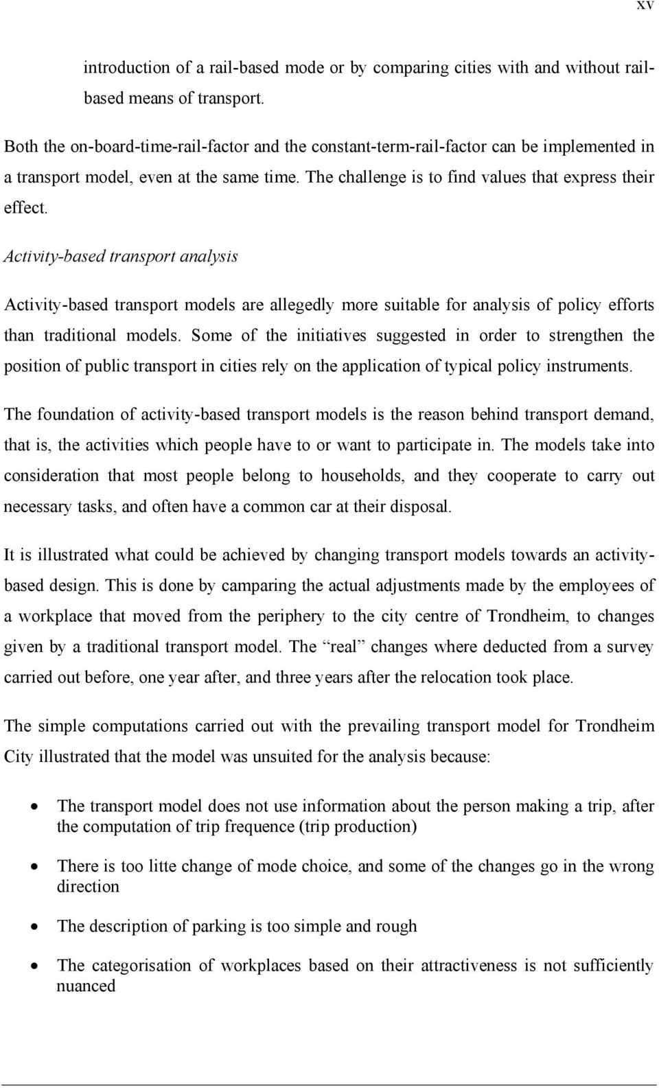 Activity-based transport analysis Activity-based transport models are allegedly more suitable for analysis of policy efforts than traditional models.