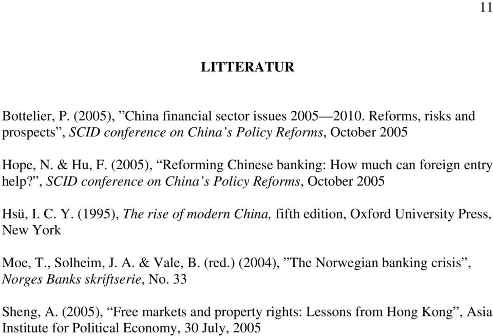 (2005), Reforming Chinese banking: How much can foreign entry help?, SCID conference on China s Policy Reforms, October 2005 Hsü, I. C. Y.