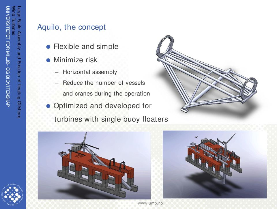 Horizontal assembly Reduce the number of vessels and cranes during