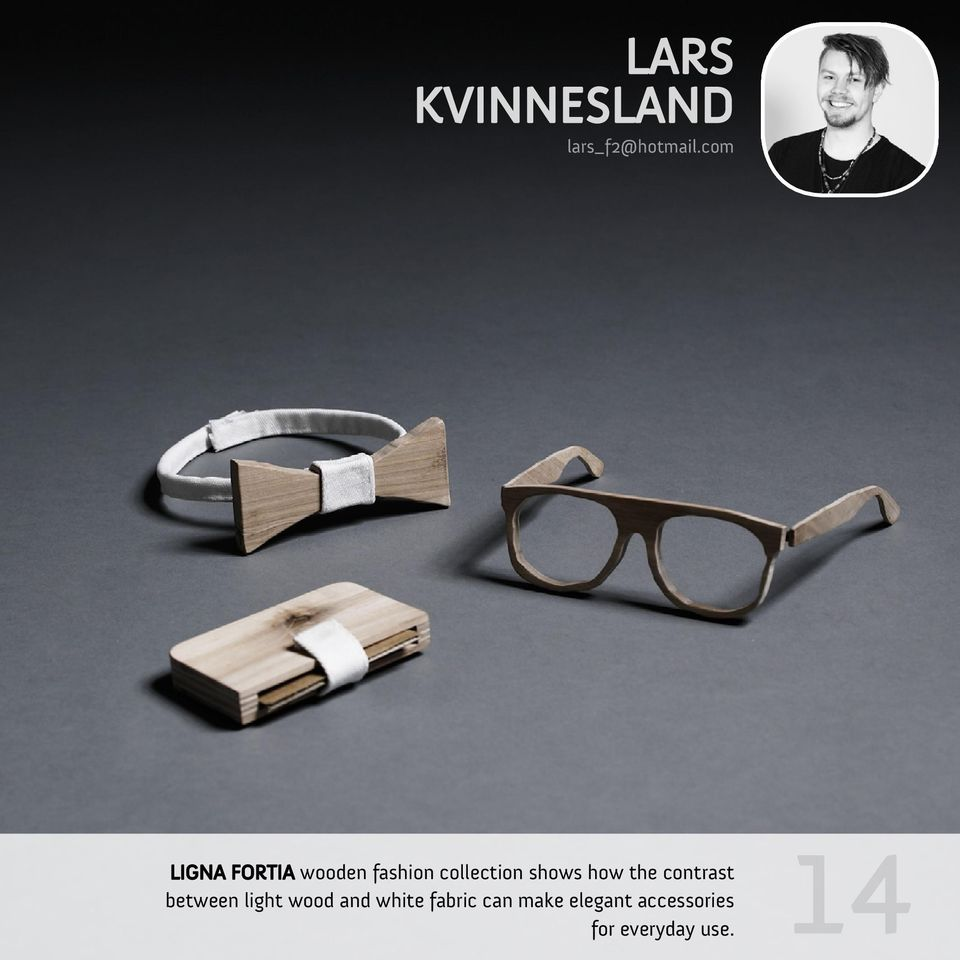 19 14 LIGNA FORTIA wooden fashion collection shows how the contrast Han