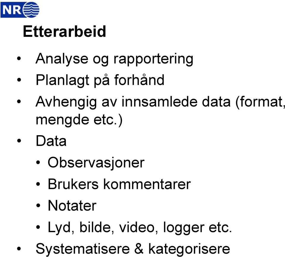 etc.) Data Observasjoner Brukers kommentarer Notater