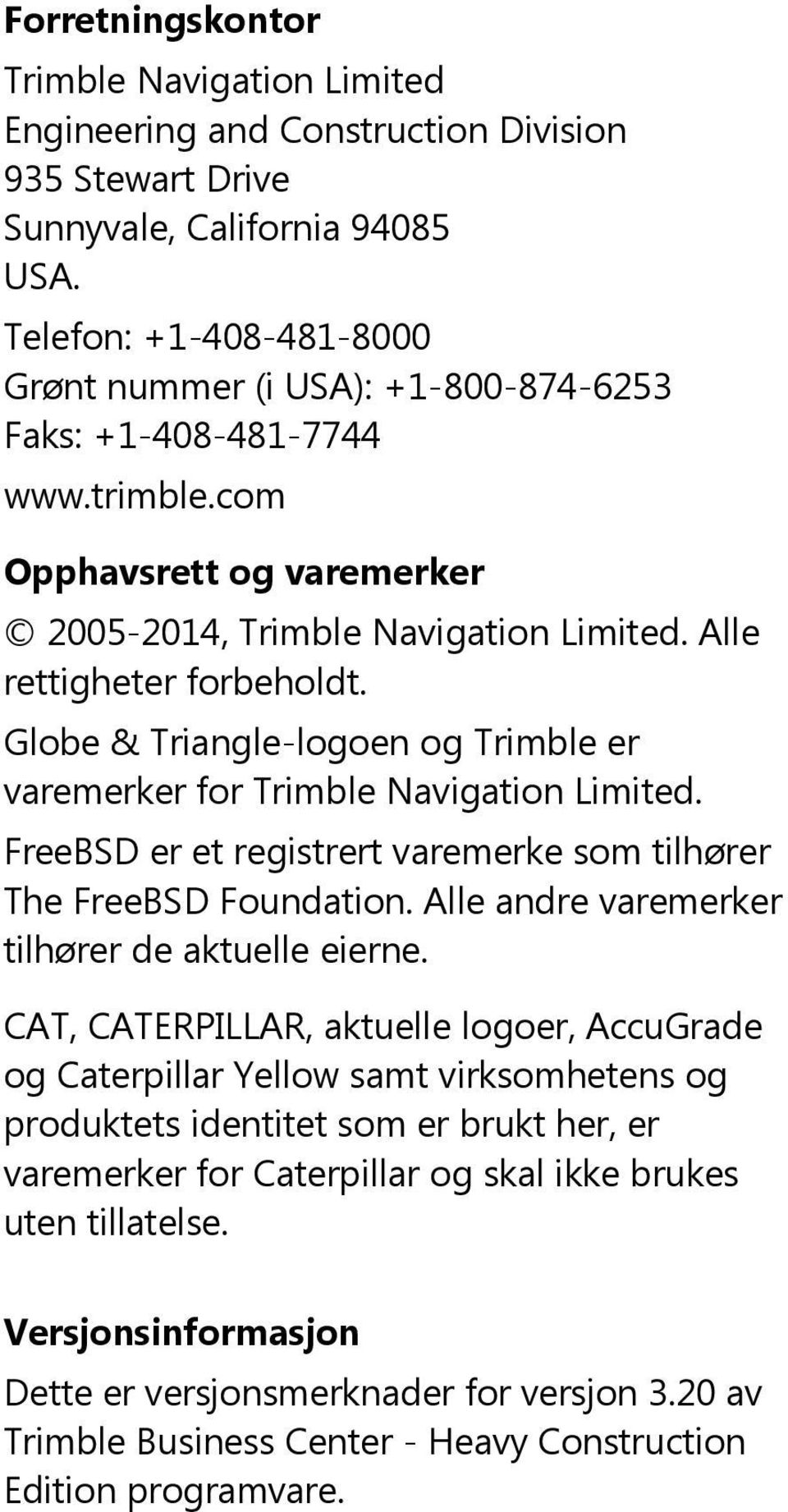 Globe & Triangle-logoen og Trimble er varemerker for Trimble Navigation Limited. FreeBSD er et registrert varemerke som tilhører The FreeBSD Foundation.