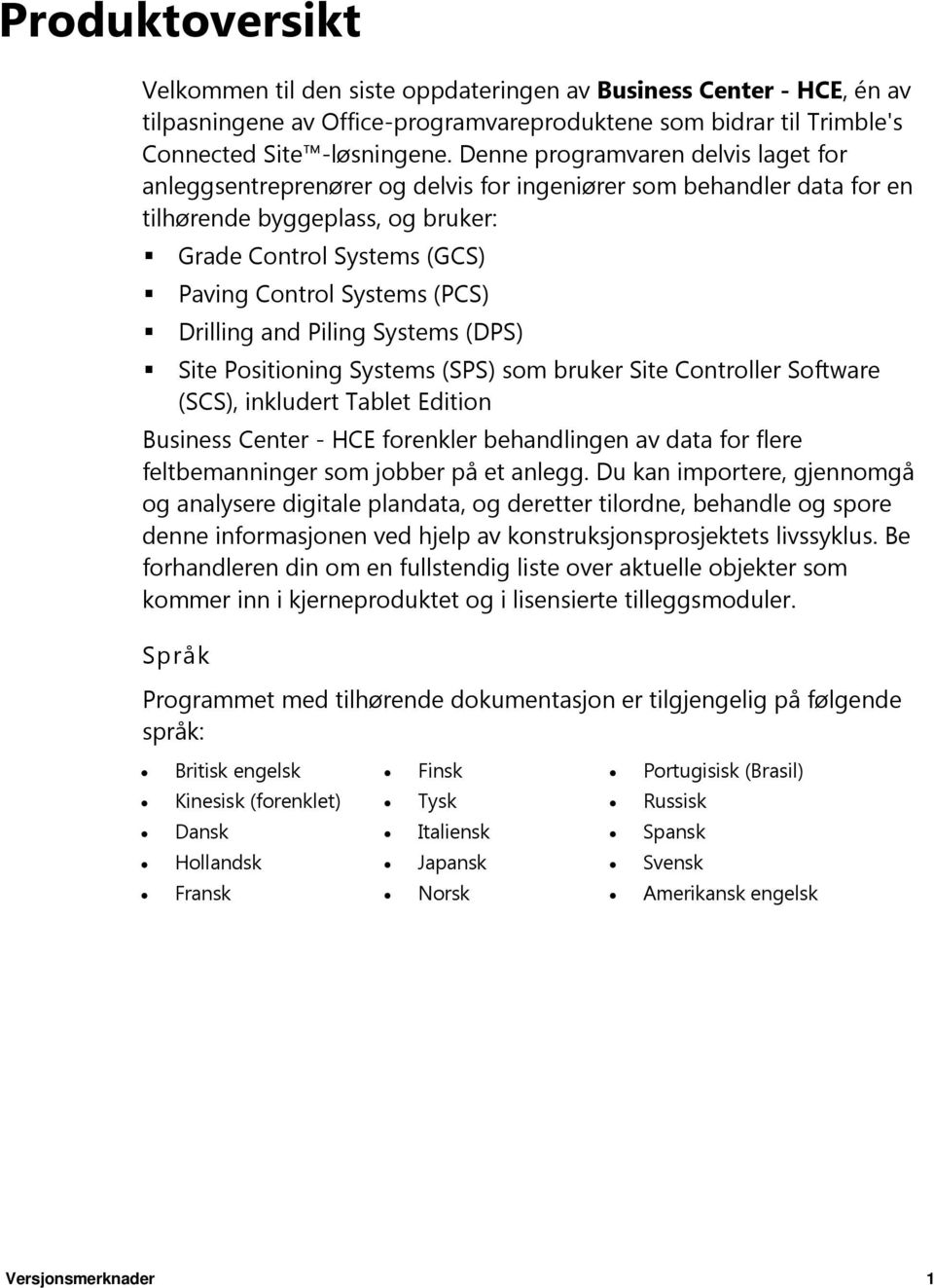 Drilling and Piling Systems (DPS) Site Positioning Systems (SPS) som bruker Site Controller Software (SCS), inkludert Tablet Edition Business Center - HCE forenkler behandlingen av data for flere