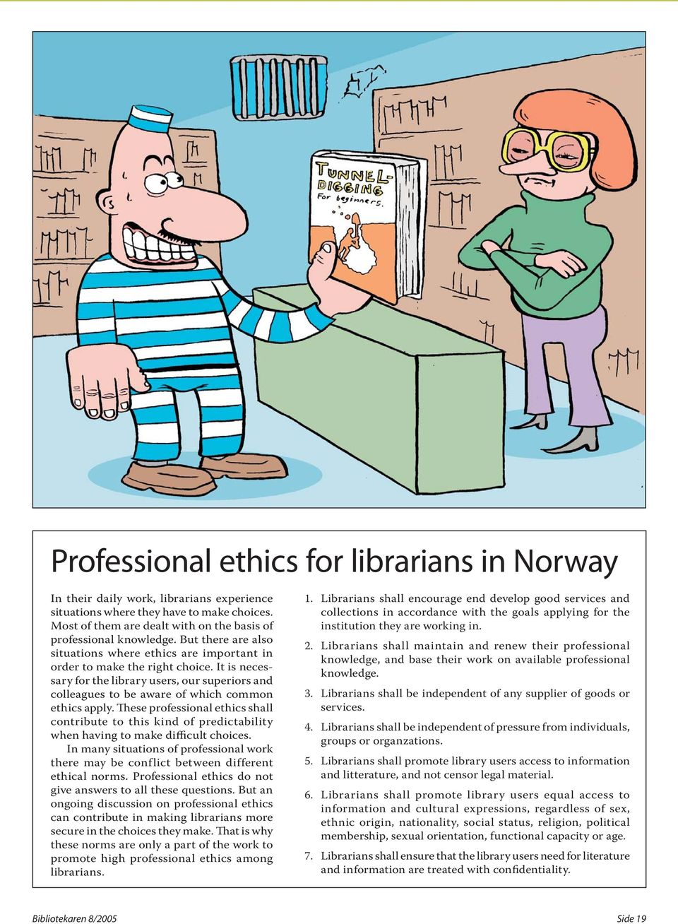 It is necessary for the library users, our superiors and colleagues to be aware of which common ethics apply.