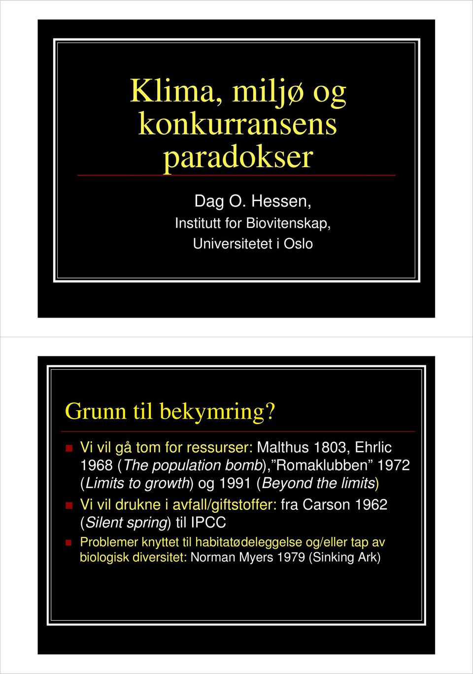 Vi vil gå tom for ressurser: Malthus 1803, Ehrlic 1968 (The population bomb), Romaklubben 1972 (Limits to growth)