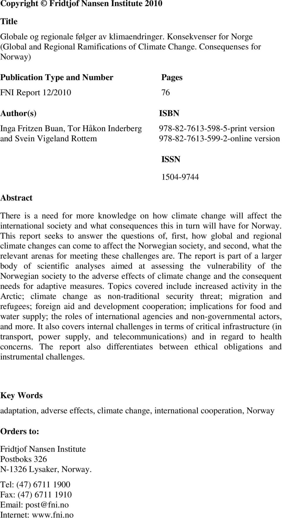978-82-7613-599-2-online version ISSN 1504-9744 Abstract There is a need for more knowledge on how climate change will affect the international society and what consequences this in turn will have