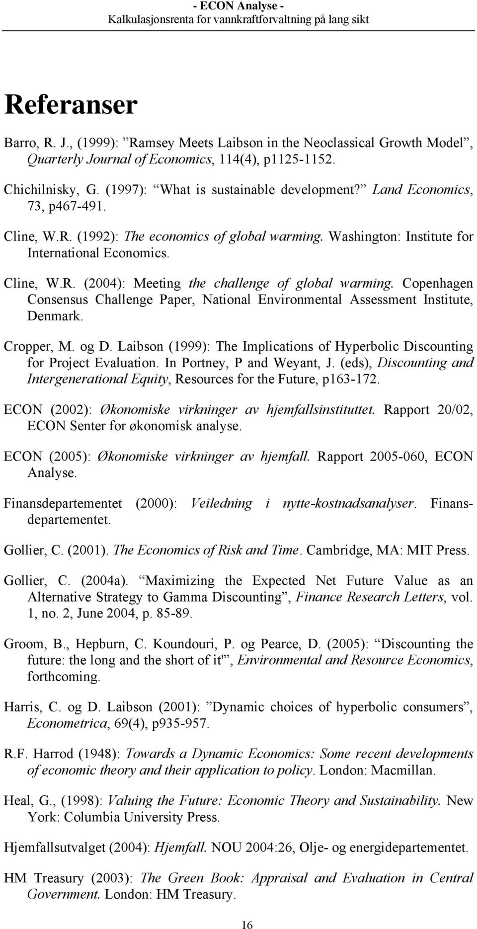 Copenhagen Consensus Challenge Paper, National Environmental Assessment Institute, Denmark. Cropper, M. og D. Laibson (1999): The Implications of Hyperbolic Discounting for Project Evaluation.