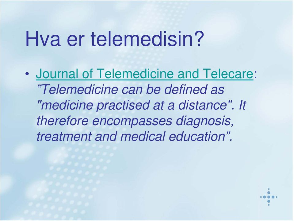 "Telemedicine can be defined as ""medicine"