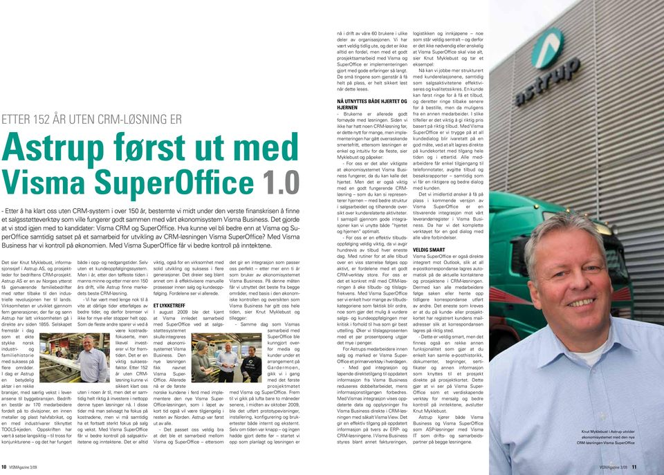 Business. Det gjorde at vi stod igjen med to kandidater: Visma CRM og SuperOffice.