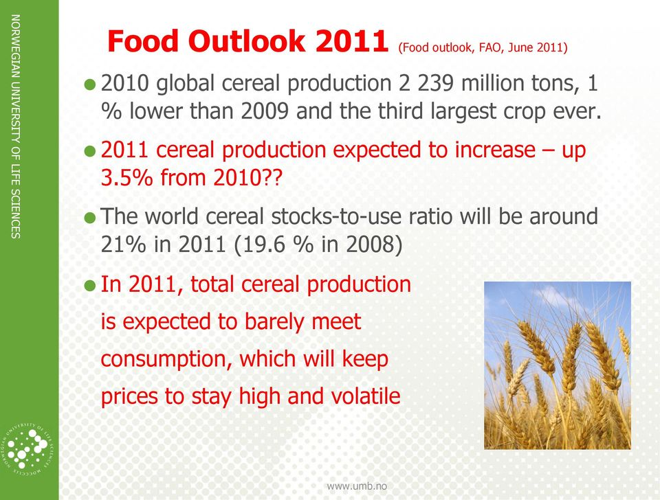 5% from 2010?? The world cereal stocks-to-use ratio will be around 21% in 2011 (19.
