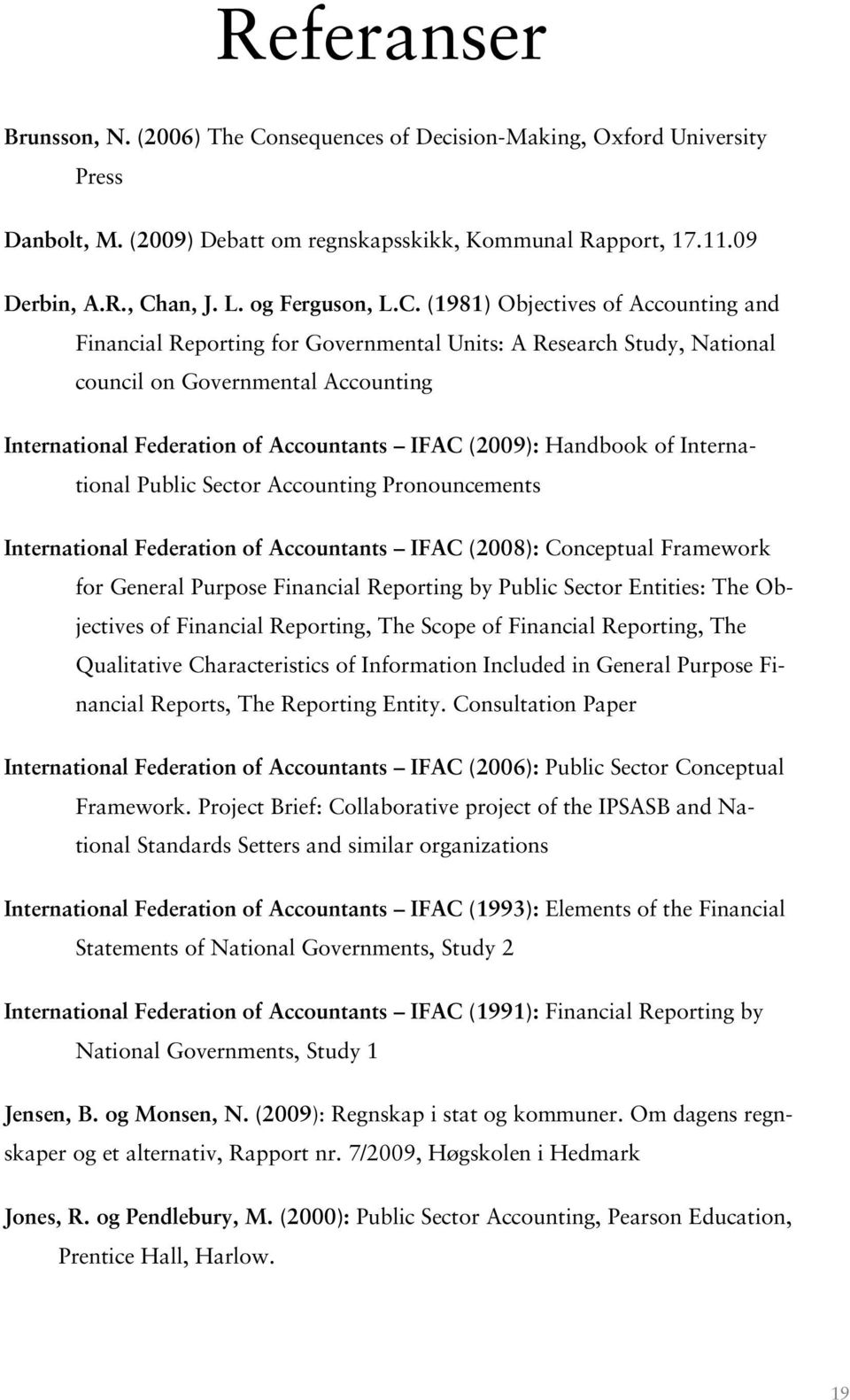 (1981) Objectives of Accounting and Financial Reporting for Governmental Units: A Research Study, National council on Governmental Accounting International Federation of Accountants IFAC (2009):