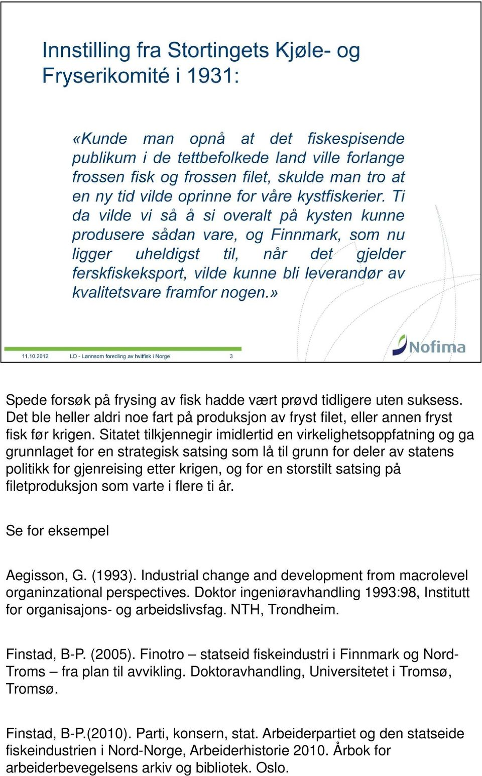 satsing på filetproduksjon som varte i flere ti år. Se for eksempel Aegisson, G. (1993). Industrial change and development from macrolevel organinzational perspectives.