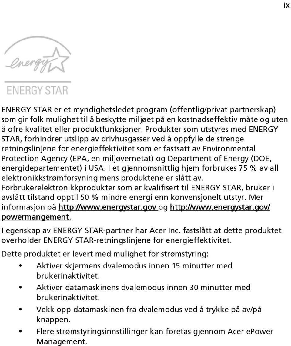 en miljøvernetat) og Department of Energy (DOE, energidepartementet) i USA. I et gjennomsnittlig hjem forbrukes 75 % av all elektronikkstrømforsyning mens produktene er slått av.