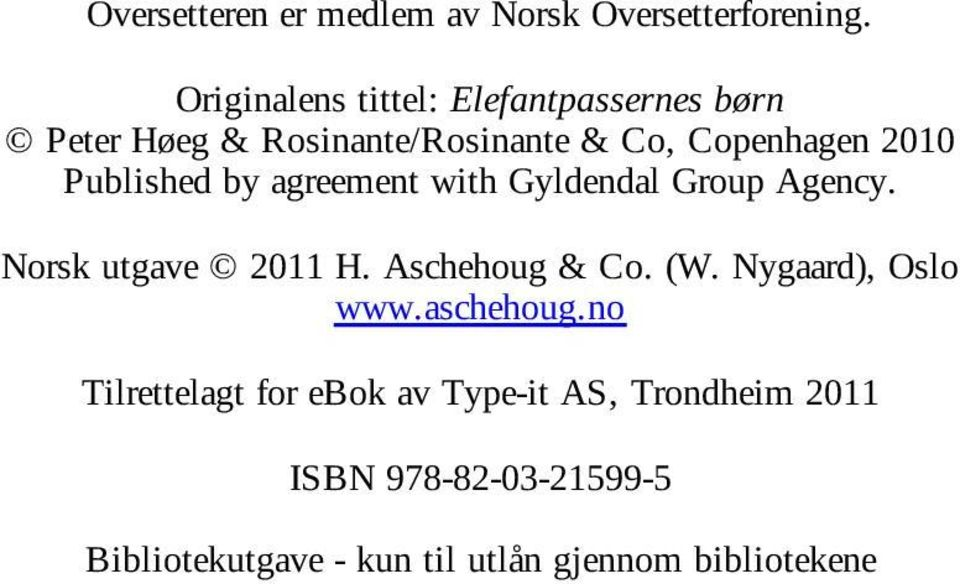 Published by agreement with Gyldendal Group Agency. Norsk utgave 2011 H. Aschehoug & Co. (W.