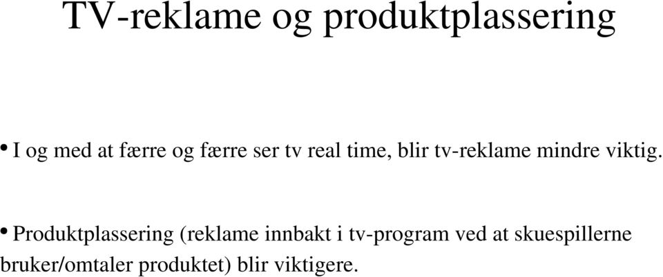 Produktplassering (reklame innbakt i tv program ved at