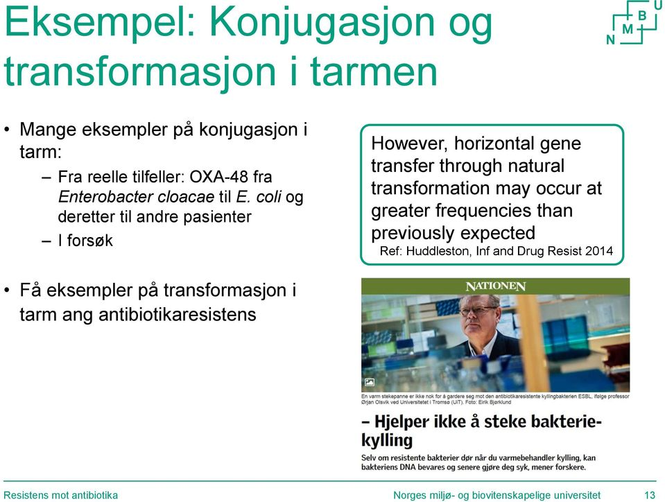 coli og deretter til andre pasienter I forsøk However, horizontal gene transfer through natural transformation may occur at