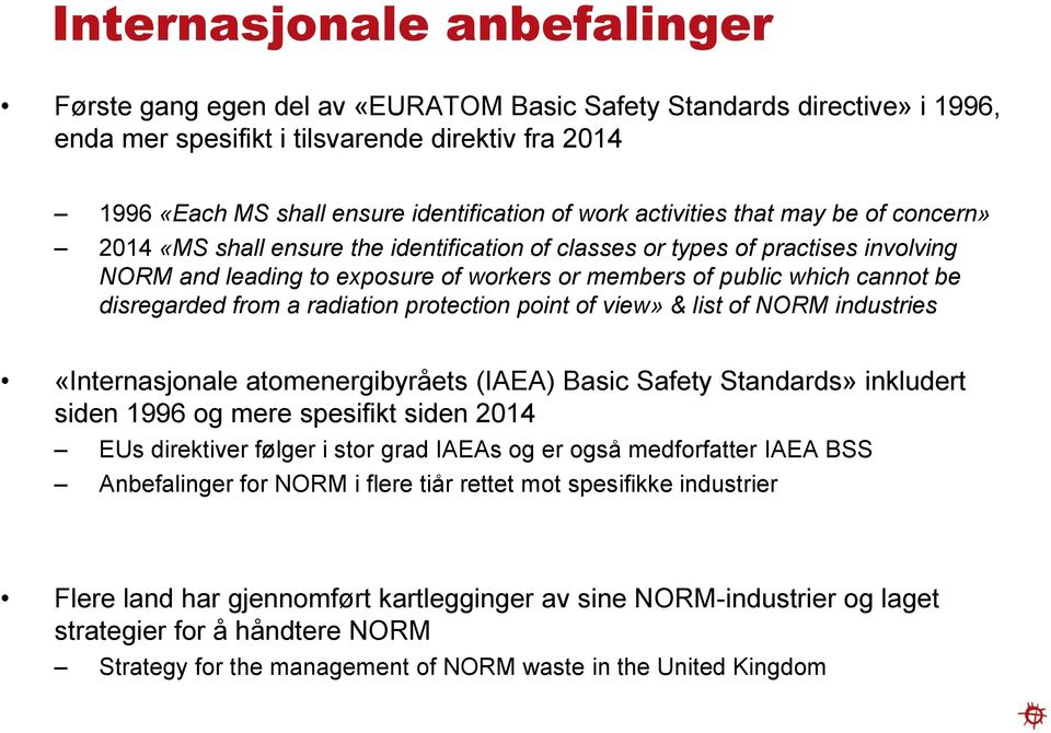 be disregarded from a radiation protection point of view» & list of NORM industries «Internasjonale atomenergibyråets (IAEA) Basic Safety Standards» inkludert siden 1996 og mere spesifikt siden 2014