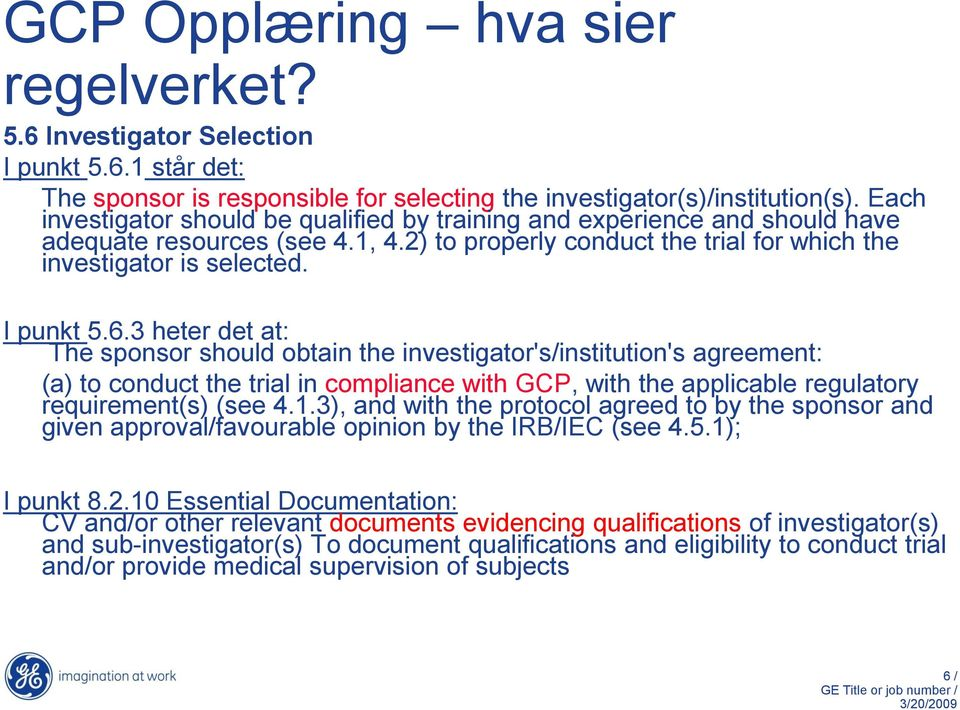 3 heter det at: The sponsor should obtain the investigator's/institution's agreement: (a) to conduct the trial in compliance with GCP, with the applicable regulatory requirement(s) (see 4.1.